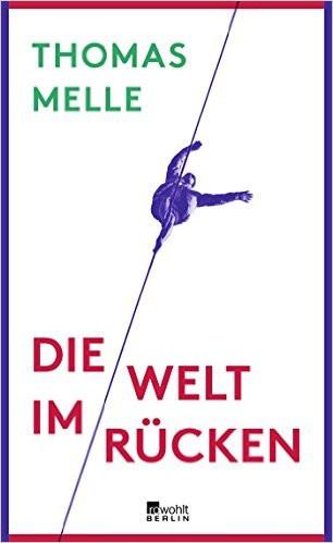 """Buchcover """"Die Welt im Rücken"""" von Thomas Melle im Rowohlt Verlag"""