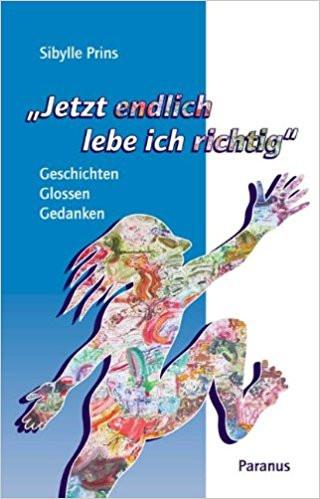 """Buchcover """"Jetzt endlich lebe ich richtig"""" von Sibylle Prins im Paranus Verlag"""
